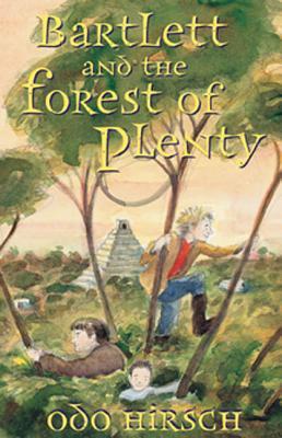 Bartlett & the Forest of Plenty - Hirsch, Odo