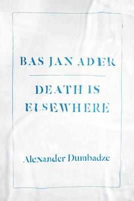 Bas Jan Ader: Death Is Elsewhere - Dumbadze, Alexander