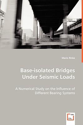 Base-Isolated Bridges Under Seismic Loads - Rinke, Mario