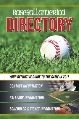 Baseball America 2017 Directory: Who's Who in Baseball, and Where to Find Them - Editors of Baseball America (Compiled by)