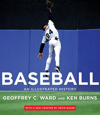 Baseball: An Illustrated History - Ward, Geoffrey C, and Burns, Ken, and Baker, Kevin