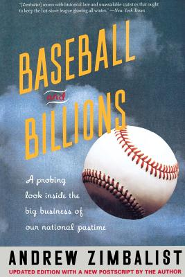 Baseball and Billions: A Probing Look Inside the Business of Our National Pastime - Zimbalist, Andrew S