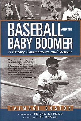 Baseball and the Baby Boomer: A History, Commentary, and Memoir - Boston, Talmage, and Deford, Frank (Foreword by), and Brock, Lou (Preface by)