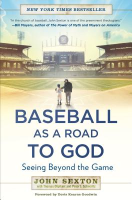 Baseball as a Road to God: Seeing Beyond the Game - Sexton, John, and Oliphant, Thomas, and Schwartz, Peter J