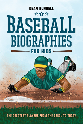 Baseball Biographies for Kids: The Greatest Players from the 1960s to Today - Burrell, Dean