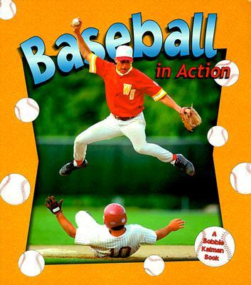 Baseball in Action - Kalman, Bobbie, and Dann, Sarah, and Crossingham, John