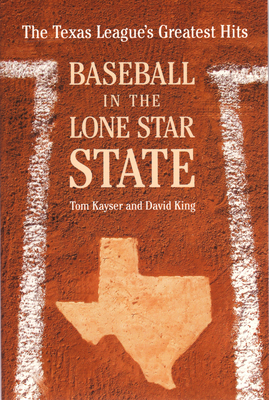 Baseball in the Lone Star State: The Texas League's Greatest Hits - Kayser, Tom, and King, David