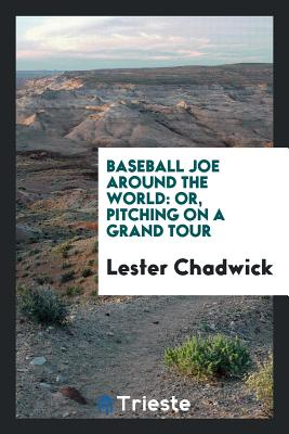 Baseball Joe Around the World: Or, Pitching on a Grand Tour - Chadwick, Lester