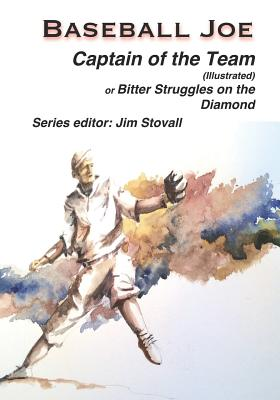 Baseball Joe Captain of the Team (Illustrated): Bitter Struggles on the Diamond - Stovall, James Glen (Editor), and Chadwick, Lester