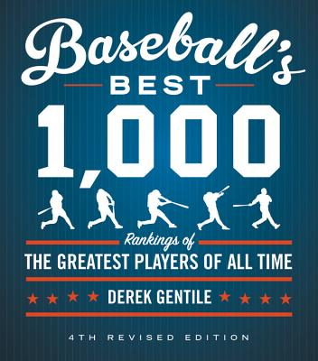 Baseball's Best 1,000: Rankings of the Greatest Players of All Time - Gentile, Derek