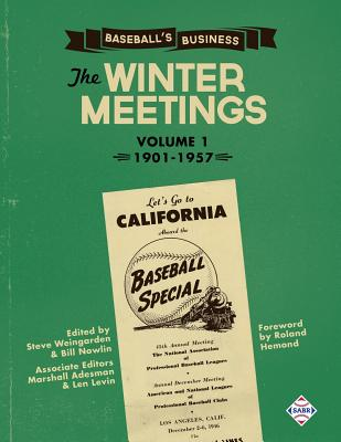 Baseball's Business: The Winter Meetings: 1901-1957 Volume One - Weingarden, Steven, and Pajot, Dennis (Contributions by), and Wolf, Gregory H (Contributions by)
