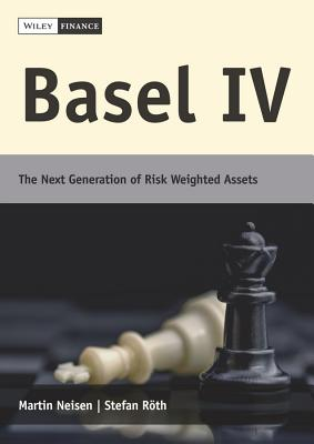 Basel IV: The Next Generation of Risk Weighted Assets - Roth, Stefan, and Neisen, Martin