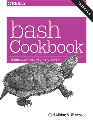 Bash Cookbook: Solutions and Examples for Bash Users - Albing, Carl, and Vossen, Jp