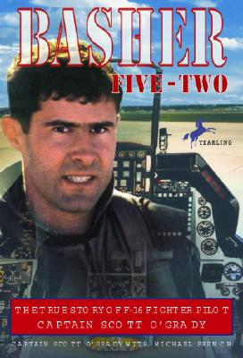 Basher Five-Two: The True Story of F-16 Fighter Pilot Captain Scott O'Grady - O'Grady, Scott, Captain, and French, Michael