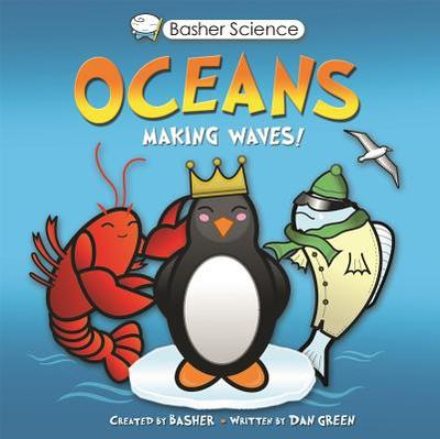 Basher Science: Oceans: Making Waves! - Green, Dan