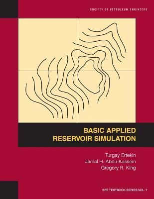 Basic Applied Reservoir Simulation - Ertekin, Turgay
