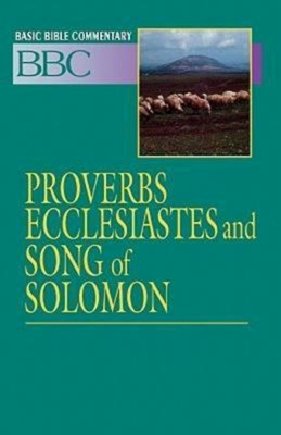 Basic Bible Commentary Proverbs, Ecclesiastes and Song of Solomon - Johnson, Frank