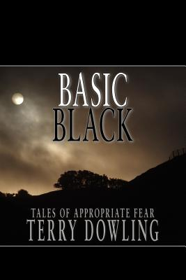 Basic Black: Tales of Appropriate Fear - Dowling, Terry