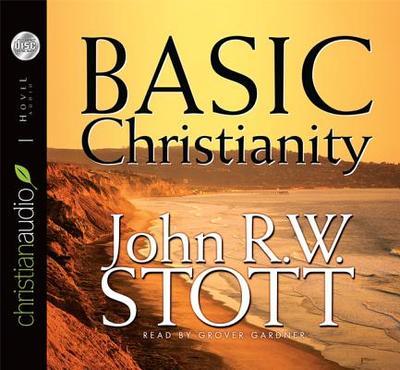 Basic Christianity - Stott, John R W, Dr., and Gardner, Grover, Professor (Read by)