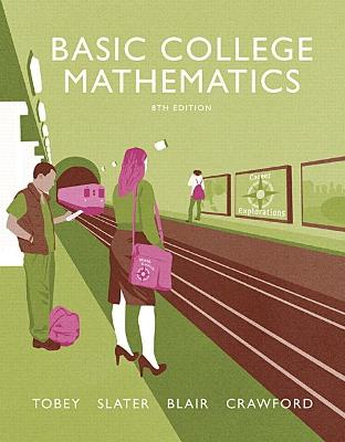 Basic College Mathematics - Tobey, John, Jr., and Slater, Jeffrey, and Crawford, Jenny