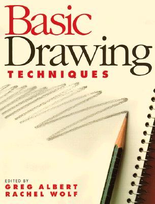 Basic Drawing Techniques Basic Drawing Techniques - Albert, Greg (Editor), and Wolf, Rachel Rubin (Editor)