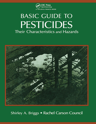 Basic Guide To Pesticides: Their Characteristics And Hazards: Their Characteristics & Hazards - Rachel Carson Counsel Inc.