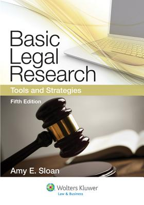 Basic Legal Research: Tools and Strategies, 5th Edition - Sloan, Amy E