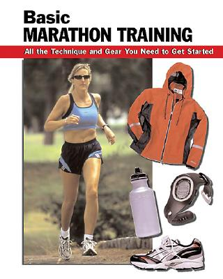 Basic Marathon Training: All the Technique and Gear You Need to Get Started - Garber, Don, and Berry, Leign Ann (Editor), and Berry, Leigh (Editor)