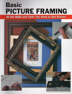 Basic Picture Framing: All the Skills and Tools You Need to Get Started - Cooper, Amy (Editor), and Smith-Voight, Debbie (Contributions by), and Wycheck, Alan (Photographer)