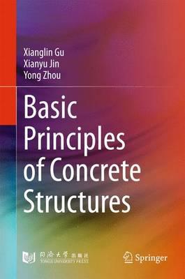 Basic Principles of Concrete Structures - Gu, Xianglin, and Jin, Xianyu, and Zhou, Yong