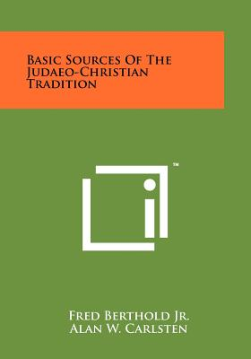 Basic Sources of the Judaeo-Christian Tradition - Berthold Jr, Fred (Editor), and Carlsten, Alan W (Editor), and Penzel, Klaus (Editor)