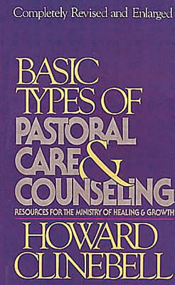 Basic Types of Pastoral Care & Counseling Revised: Resources for the Ministry of Healing & Growth - Howard J Clinebell Jr Trustee