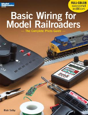Basic Wiring for Model Railroaders: The Complete Photo Guide - Selby, Rick