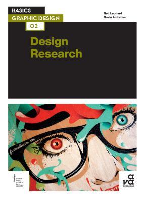 Basics Graphic Design 02: Design Research: Investigation for successful creative solutions - Leonard, Neil, and Ambrose, Gavin
