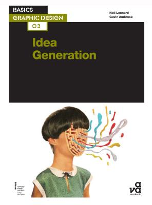 Basics Graphic Design 03: Idea Generation - Leonard, Neil, and Ambrose, Gavin