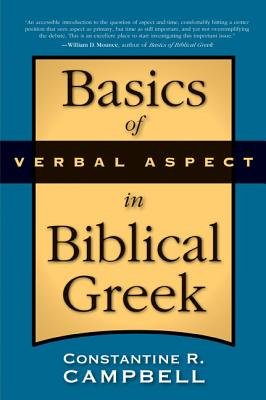 Basics of Verbal Aspect in Biblical Greek - Campbell, Constantine R