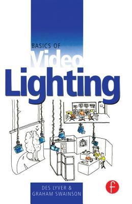 Basics of Video Lighting - Lyver, Des, and Swainson, Graham