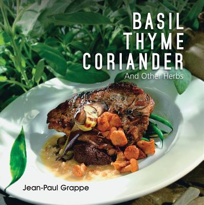 Basil, Thyme, Coriander: And Other Herbs - Grappe, Jean-Paul