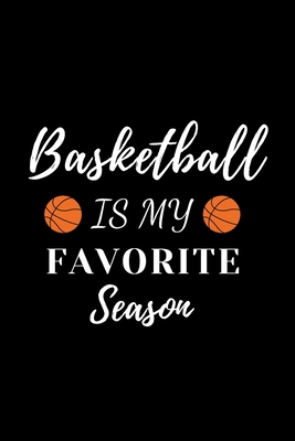basketball is my favorite season. composition notebook Blank Lined Pages Book: Funny basketball Notebook, sports coach Journals Wide Ruled Paper College Lined Pages Book For Writing and Taking Notes, gift ideas for Girls, School College Students - Basketball Notebook, I Love