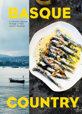 Basque Country: A Culinary Journey Through a Food Lover's Paradise - Buckley, Marti