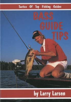 Bass Guide Tips: Tactics of Top Fishing Guides Book 9 - Larsen, Larry