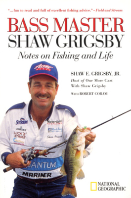 Bass Master Shaw Grigsby: Notes on Fishing and Life - Grigsby, Shaw, and Coram, Robert