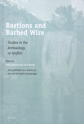 Bastions and Barbed Wire: Studies in the Archaeology of Conflict - Pollard, Tony, Professor (Editor)