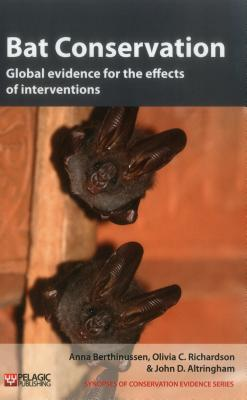 Bat Conservation: Global evidence for the effects of interventions - Berthinussen, Anna, and Richardson, Olivia C, and Altringham, John D.