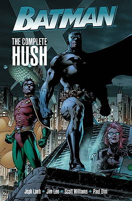 Batman: Hush - Loeb, Jeph, and Lee, Jim, and Williams, Scott