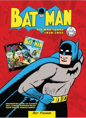Batman: The War Years 1939-1945: Presenting Over 20 Classic Full Length Batman Tales from the DC Comics Vault! - Thomas, Roy