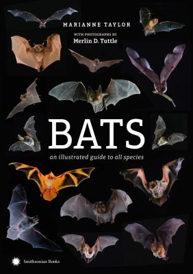 Bats: An Illustrated Guide to All Species - Taylor, Marianne, and Tuttle, Merlin (Photographer)