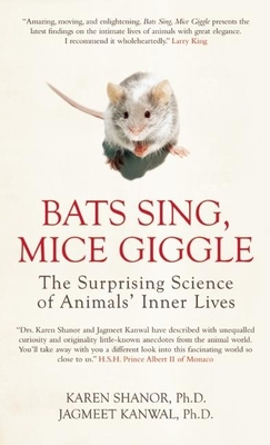 Bats Sing, Mice Giggle: The Surprising Science of Animals' Inner Lives - Shanor, Karen