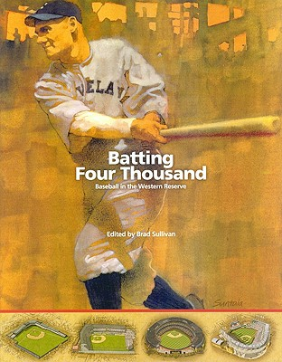 Batting Four Thousand: Baseball in the Western Reserve - Sullivan, Brad (Editor)