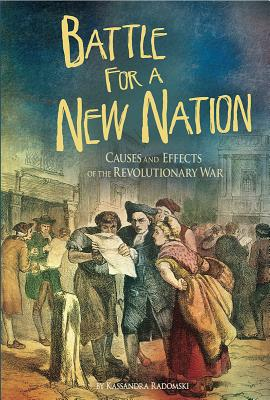 Battle for a New Nation: Causes and Effects of the Revolutionary War - Radomski, Kassandra